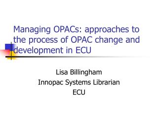 Managing OPACs: approaches to the process of OPAC change and development in ECU