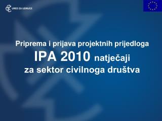 Priprema i prijava projektnih prijedloga IPA 2010  natječaji  za sektor civilnoga društva