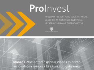 Branko Grčić , potpredsjednik Vlade i ministar  regionalnoga razvoja i fondova Europske unije