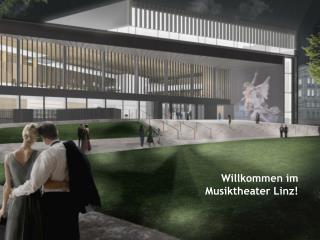 Willkommen im  Musiktheater Linz!