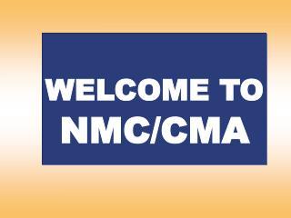 WELCOME TO NMC/CMA