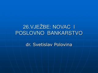 26.VJEŽBE: NOVAC  I  POSLOVNO  BANKARSTVO