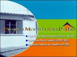 Programa de Regularização Fundiária - SEHAB Projeto São Pedro Cidadão - HPSP / SES