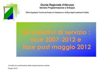 Gli obiettivi di servizio : fase 2007-2012 e  fase post maggio 2012