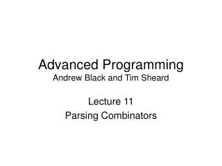 Advanced Programming Andrew Black and Tim Sheard