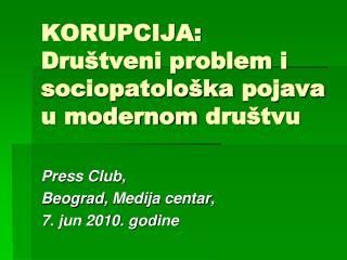 KORUPCIJA: Dr uštveni  problem  i sociopatološka pojava  u  modernom društvu