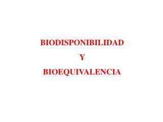 BIODISPONIBILIDAD  Y  BIOEQUIVALENCIA