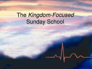 The  Kingdom-Focused Sunday School