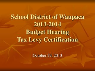 School District of Waupaca 2013-2014 Budget Hearing Tax Levy Certification