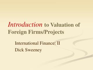 Introduction to Valuation of Foreign Firms/Projects