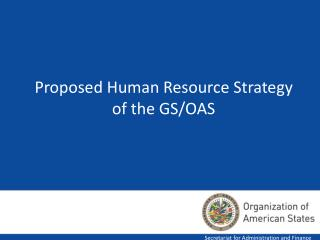 Proposed Human Resource Strategy of the GS/OAS