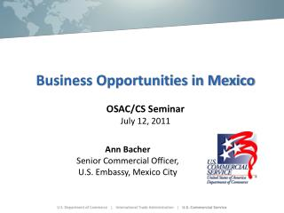 Business Opportunities in Mexico OSAC/CS Seminar July 12, 2011