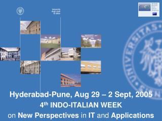 Hyderabad-Pune, Aug 29 – 2 Sept, 2005 4 th  INDO-ITALIAN WEEK