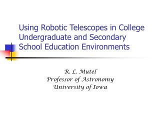 Using Robotic Telescopes in College Undergraduate and Secondary School Education Environments