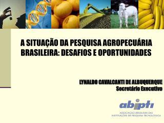 A SITUAÇÃO DA PESQUISA AGROPECUÁRIA BRASILEIRA: DESAFIOS E OPORTUNIDADES