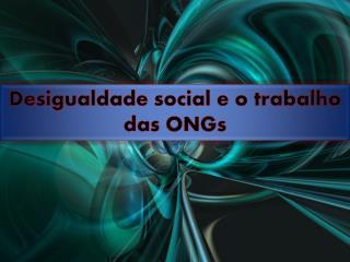 Desigualdade social e o trabalho das ONGs