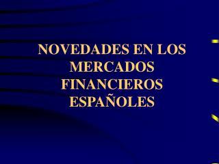 NOVEDADES EN LOS MERCADOS FINANCIEROS ESPAÑOLES