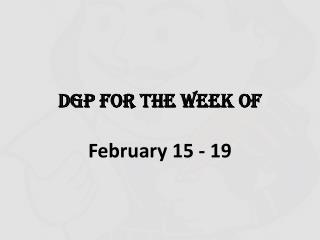 DGP for the Week of