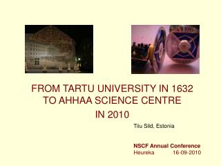 FROM TARTU UNIVERSITY IN 1632 TO AHHAA SCIENCE CENTRE  IN 2010