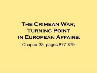 The Crimean War,  Turning Point  in European Affairs.
