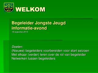 WELKOM Begeleider Jongste Jeugd  informatie-avond 18 augustus 2013 Doelen: