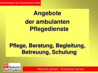 Angebote  der ambulanten Pflegedienste Pflege, Beratung, Begleitung, Betreuung, Schulung