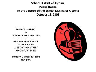 BUDGET HEARING  &  SCHOOL BOARD MEETING ALGOMA HIGH SCHOOL BOARD ROOM 1715 DIVISION STREET