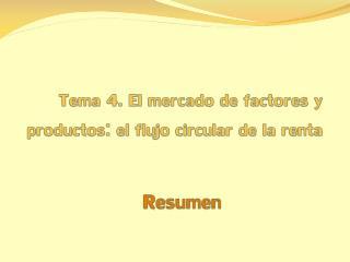 Tema 4. El mercado de factores y productos: el flujo circular de la renta
