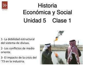 Historia  Económica y Social Unidad 5    Clase 1