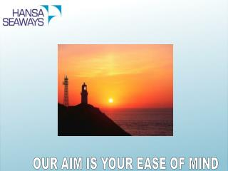 OUR AIM IS YOUR EASE OF MIND