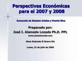 Perspectivas Económicas  para el 2007 y 2008 Economía de Estados Unidos y Puerto Rico