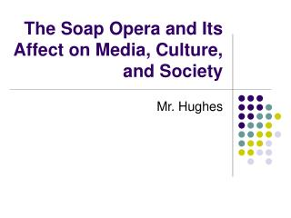 The Soap Opera and Its Affect on Media, Culture, and Society