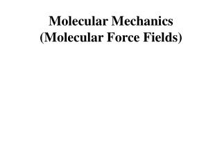 Molecular Mechanics  (Molecular Force Fields)
