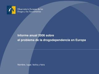 Informe anual 2006 sobre  el problema de la drogodependencia en Europa