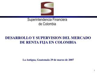 DESARROLLO Y SUPERVISION DEL MERCADO DE RENTA FIJA EN COLOMBIA