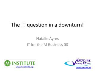 The IT question in a downturn!
