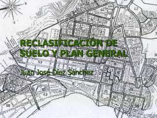 RECLASIFICACIÓN DE SUELO Y PLAN GENERAL