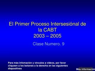 El Primer Proceso Intersesiónal de la CABT  2003 – 2005