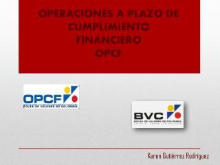 OPERACIONES A PLAZO DE CUMPLIMIENTO FINANCIERO OPCF