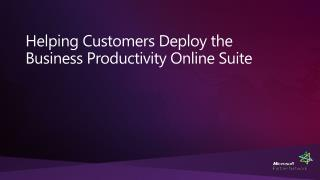 Helping Customers Deploy the  Business Productivity Online Suite