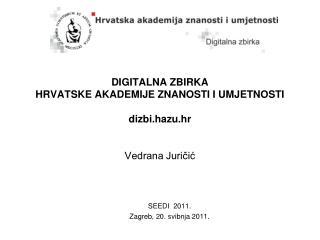 DIGITALNA ZBIRKA  HRVATSKE AKADEMIJE ZNANOSTI I UMJETNOSTI dizbi.hazu.hr Vedrana Juričić