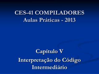CES-41 COMPILADORES Aulas Práticas - 2013