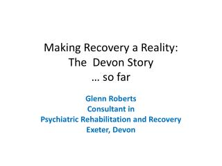 Making Recovery a Reality:  The  Devon Story  … so far