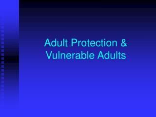 Adult Protection & Vulnerable Adults