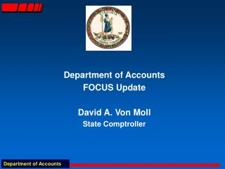 Department of Accounts FOCUS Update  David A. Von Moll State Comptroller