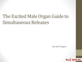 The Excited Male Organ Guide to Simultaneous Releases