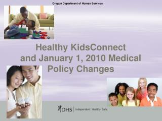 Healthy KidsConnect and January 1, 2010 Medical Policy Changes