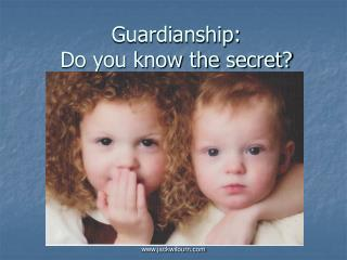 Guardianship: Do you know the secret?