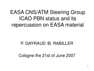 EASA CNS/ATM Steering Group ICAO PBN status and its repercussion on EASA material