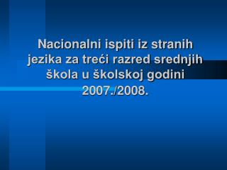 Nacionalni ispiti iz stranih jezika za treći razred srednjih škola  u školskoj godini 2007./2008.